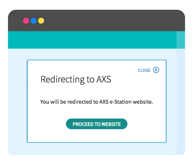 You will be redirected to AXS e-Station or m-Station (App)*.